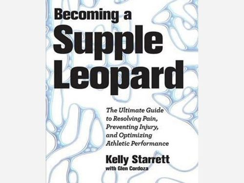 Becoming a Supple Leopard: The Ulitmate Guide to Resolving Pain, Preventing Injury, and Optimizing Athletic Performance