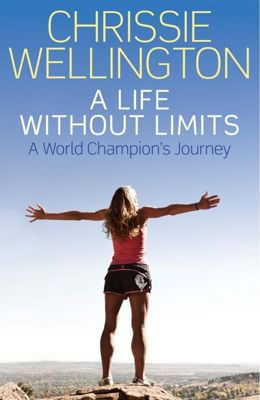 Chrissie Wellington  - A Life without Limits - A World Champion's Journey
