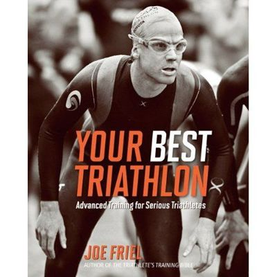 Your Best Triathlon - Advanced Training for Serious Triathlete