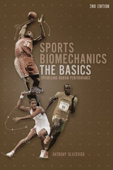 Sports Biomechanics: The Basics: Optimising Human Performance - 2nd edition